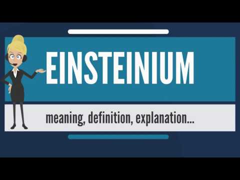 What is EINSTEINIUM? What does EINSTEINIUM mean? EINSTEINIUM meaning, definition & explanation