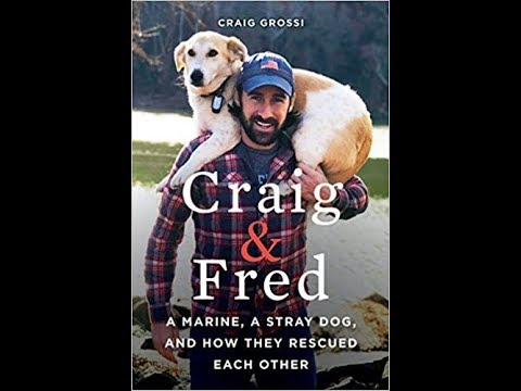 Craig Grossi and Fred the Afghan - A Marine, A Stray Dog, and How they Saved Each Other
