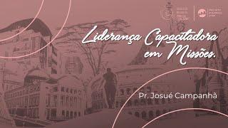 Liderança Capacitadora em Missões com Pastor Josué Campanhã
