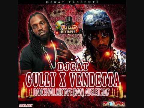 NEW DANCEHALL MIX DJ GAT [GULLY VENDETTA] DANCEHALL MIX AUGUST 2017
