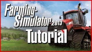 Farm Simulator 2013 Let's Play - Tutorial (Gameplay/Commentary) Walkthrough