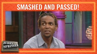 Smashed and Passed! | Jerry Springer