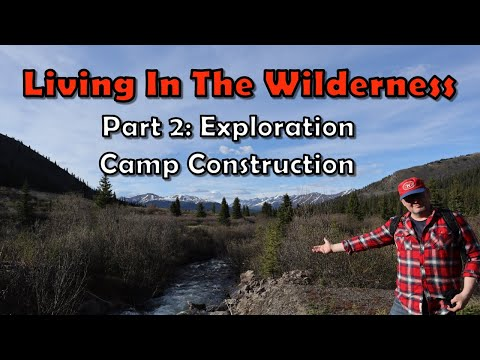 Living in the Wilderness: Part 2 Exploration Camp Construction