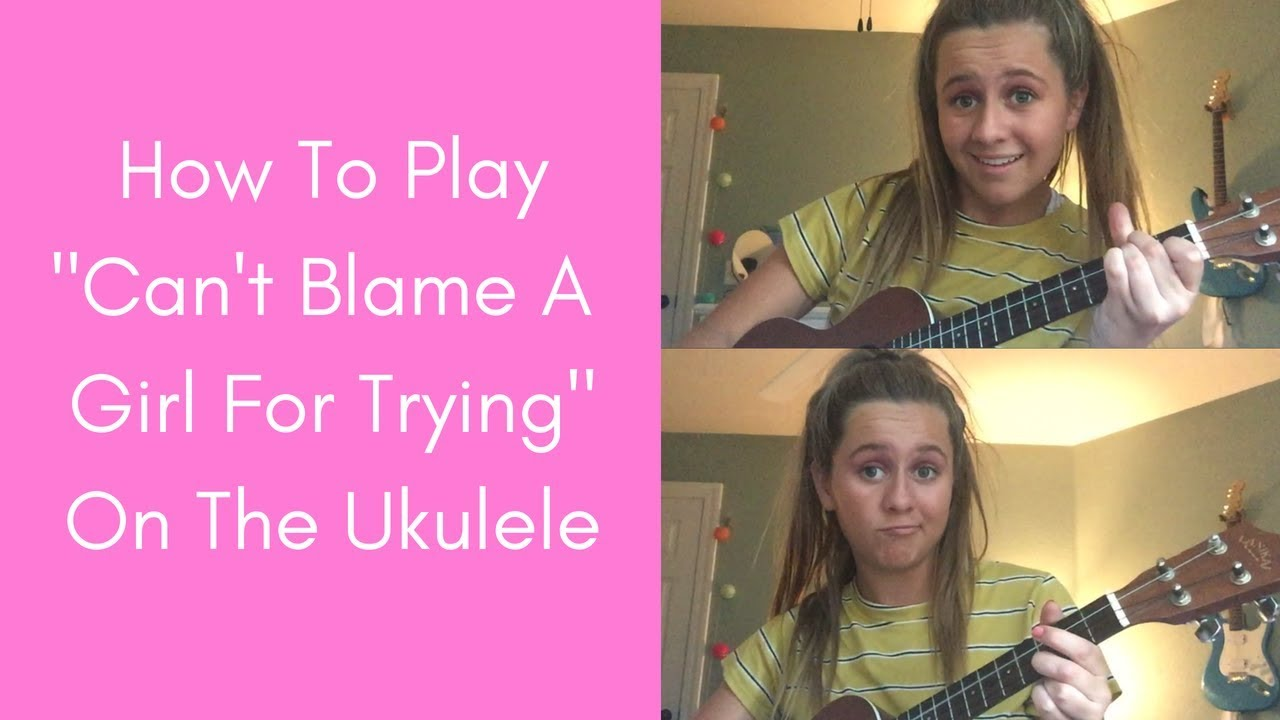 """How To Play """"Can't Blame A Girl For Trying"""" Ukulele"""