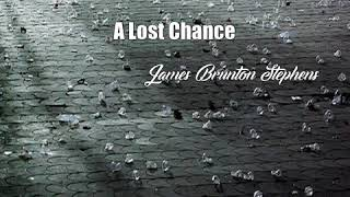 A Lost Chance (James Brunton Stephens Poem)