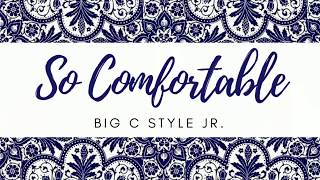 So Comfortable Big C Style Jr Style Jr.