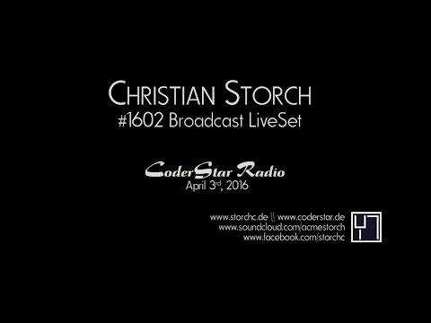 Christian Storch \\ #1602 Broadcast LiveSet \\ CoderStar Radio