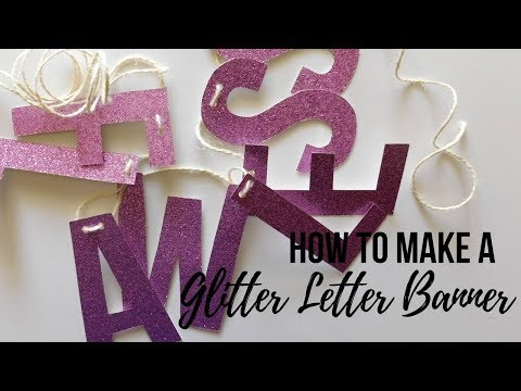 How To Make A Glitter Letter Banner | DIY Party Decorations