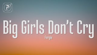 Fergie - Big Girls Don't Cry (Lyrics) It's time to be a big girl now