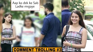 Aap ko dekh kar saare ladke margaye comment trolling #3 | PRANKS IN INDIA 2018