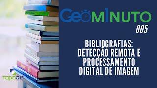 BIBLIOGRAFIA:  DETECÇÃO REMOTA E PROCESSAMENTO DIGITAL DE IMAGEM 005