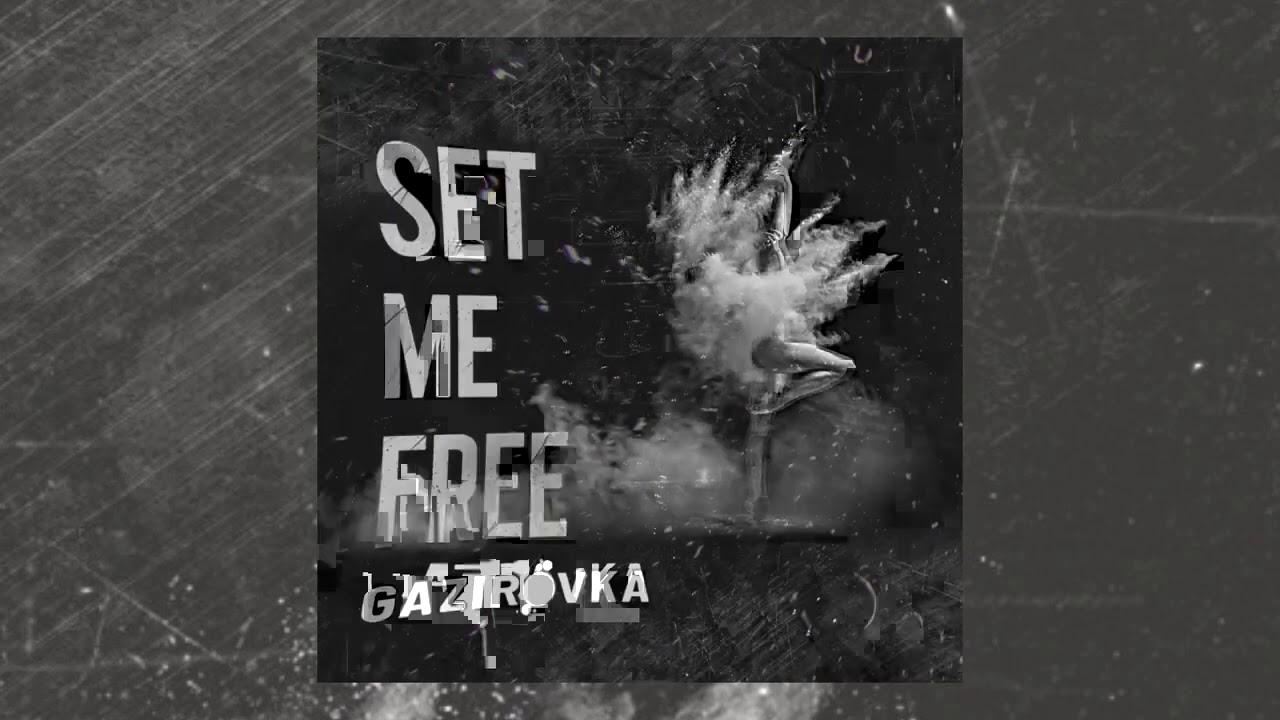 GAZIROVKA - Set Me Free   Official Audio