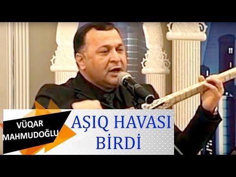 Asiq Vuqar Mahmudoglu - Asiq Havasi Birdi