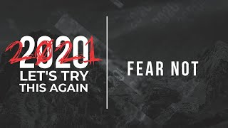 """Fear Not"" // Let's Try This Again - Week One 