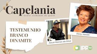 Testemunho Branco Dinamite | Capelania | Josué Ramos da Silva e Eleny Vassão | IPP TV