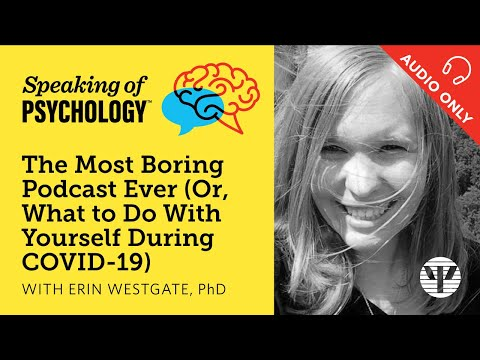 Speaking Of Psychology The Most Boring Podcast Ever Or What To
