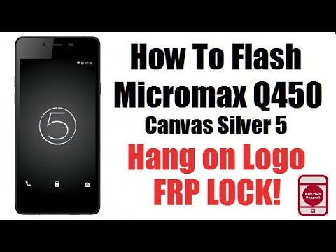 How To Flash Micromax Q450 Canvas Silver5 | Hang On Logo | Bypass Google  Account