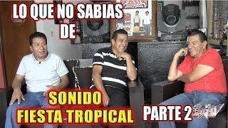 *** LO QUE NO SABIAS DE SONIDO FIESTA TROPICAL *** PARTE 2