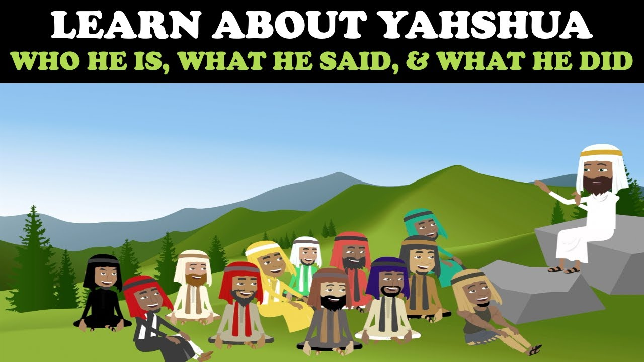 LEARN ABOUT YAHSHUA: WHO HE IS, WHAT HE SAID, & WHAT HE DID
