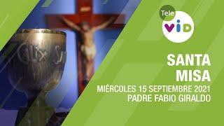 Misa de hoy ⛪ Miércoles 15 de Septiembre de 2021, Padre Fabio Giraldo – Tele VID