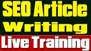 LIVE Training SEO article writing - How to write SEO & reader friendly articles?