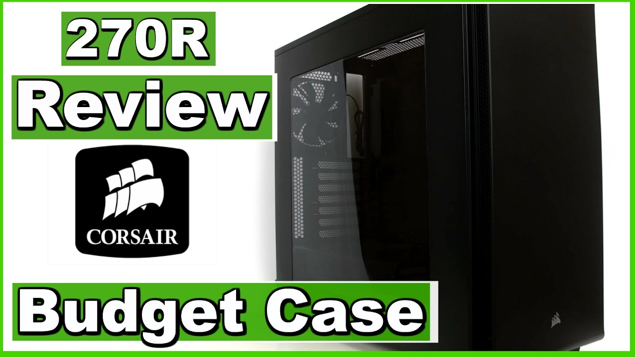 best authentic 1e034 b4706 Corsair Carbide Series 270R Mid-Tower ATX (Windowed) Case Review - Budget  PC Case
