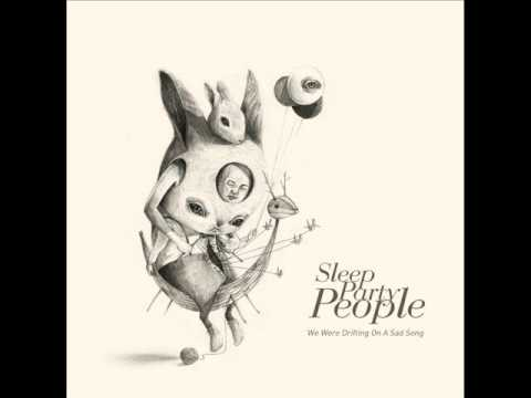 Sleep Party People - We Were Drifting On A Sad Song [Full Album]