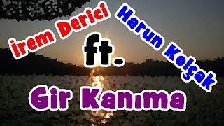 İrem Derici ft. Harun Kolçak - Gir Kanıma   Şarkı Sözü    Şarkı Defteri