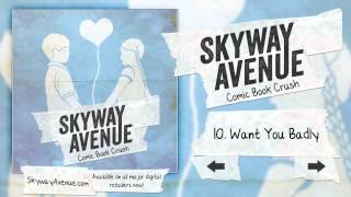 Want You Badly - Skyway Avenue (Track 10)