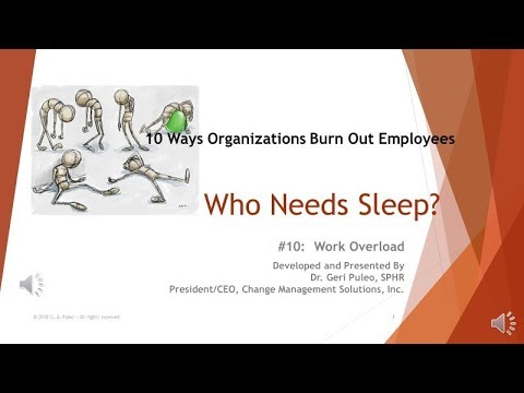 10 Ways Organization Burn Out Ees   10 Work Overload   Dr Geri Puleo 2018