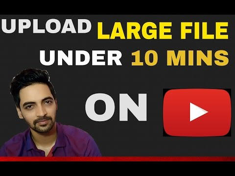 How To Upload Large File Size Videos On Youtube in Just Under 10 Mins