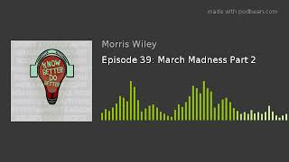 Episode 39: March Madness Part 2