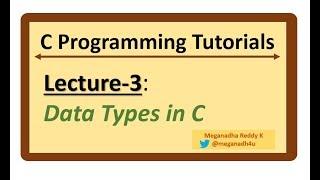 C-Programming Tutorials : Lecture-3 - Data Types