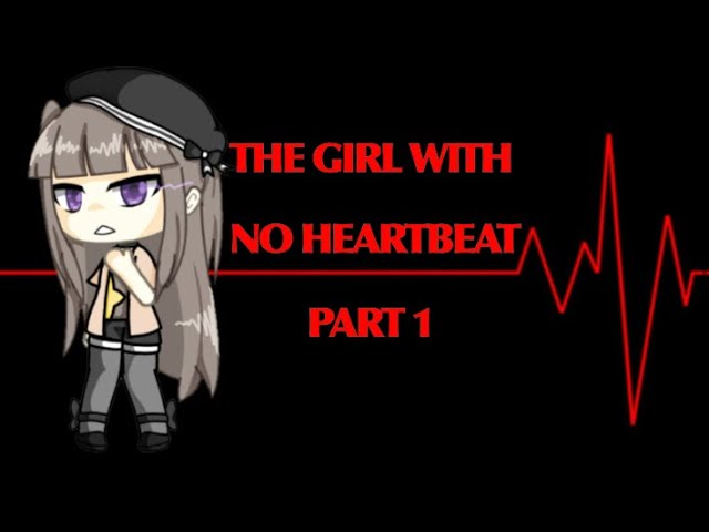The girl with no heartbeat ||Part 1|| ~Gacha Life series~