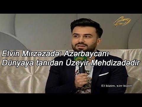 Elvin Mirzezade: Azerbaycani Dünyada tanıdan Uzeyir Mehdizadedir 2018
