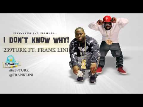 239Turk Ft. Frank Lini - I Dont Know Why
