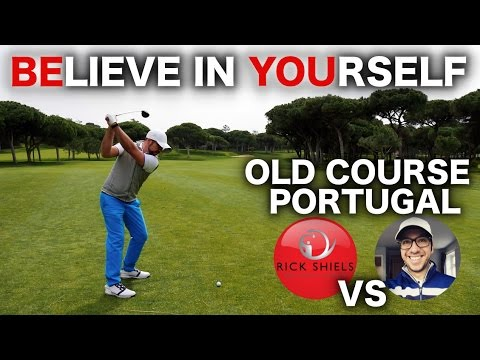 BELIEVE IN YOURSELF - RICK VS PETE PART 3 - OLD COURSE PORTUGAL