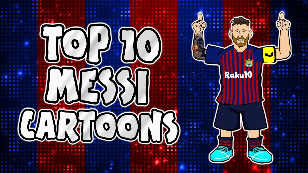 Messi Top 10 Cartoons Parody Songs Goal Highlights Montage Youtube