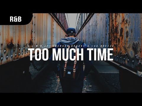 S.L.M.N. - Too Much Time (ft. Emerson Brooks & Luu Breeze)
