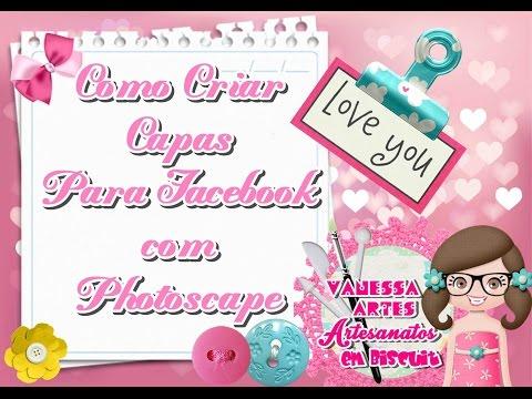 COMO CRIAR CAPAS PARA FACEBOOK COM PHOTOSCAPE