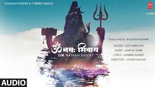 Om Namah Shivay (Audio) Udit Narayan | Anis Ali Sabri | Shabbir Ahmed | Bhushan Kumar
