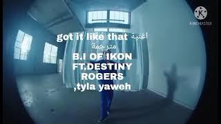 اغنية got it like that مترجمة B.I FT DESTINY ROGERS, TYLA YAWEH