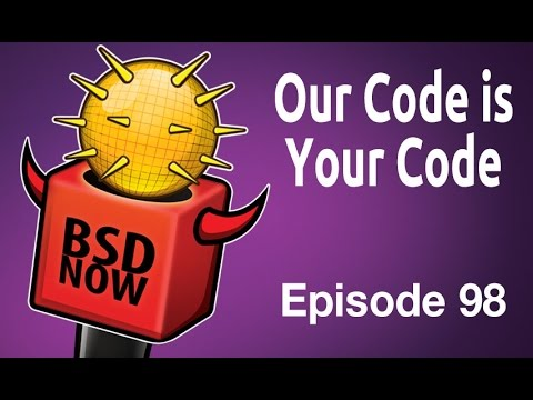 Our Code is Your Code   BSD Now 98