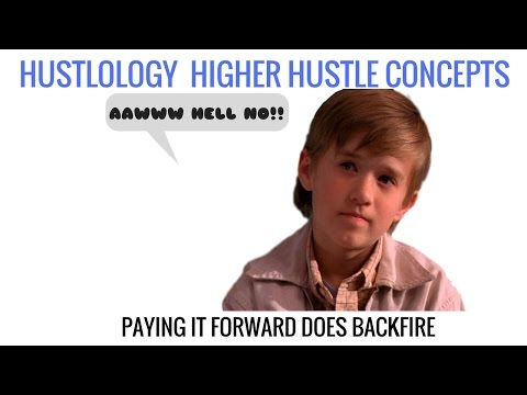 Paying it Forward May Backfire on Your Ass HUSTLOLOGY #9