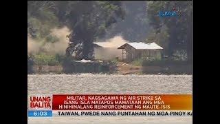 UB: Militar, nagsagawa ng air strike sa matapos mamataan ang mga reinforcement ng Maute-ISIS