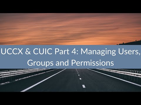 UCCX & CUIC Part 4: Managing Users, Groups and Permissions