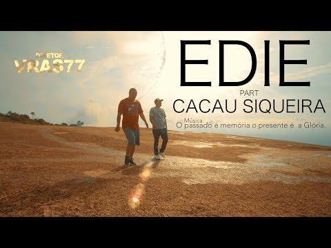 Edie Part/ Cacau Siqueira  (O passado é memória o presente é  a Glória)