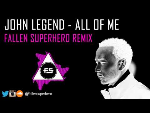John Legend - All of Me (Fallen Superhero Remix)