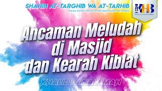 Shahih At-Targhib wa At-Tarhib - Ancaman Meludah di Masjid & ke Arah Kiblat (Hadits 280) - Ustadz Khalid Basalamah