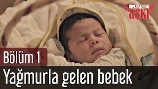 Meleklerin Aşkı 1. Bölüm - Yağmurla Gelen Bebek